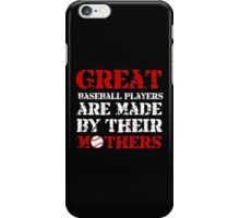 GREAT BASEBALL PLAYERS ARE MADE BY THEIR MOTHERS iPhone Case/Skin
