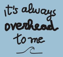 Funny surf design for KIDS: It's always overhead to me  Baby Tee