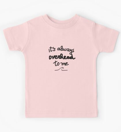 Funny surf design for KIDS: It's always overhead to me  Kids Tee