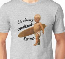 It's always overhead to me Unisex T-Shirt