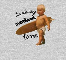 It's always overhead to me Unisex T-Shirt