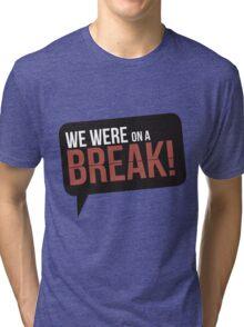 We Were On A Break - Friends Tri-blend T-Shirt