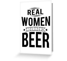 Real women drink beer Greeting Card