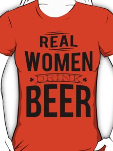 Real women drink beer T-Shirt