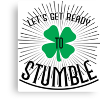 Let's get ready to stumble Canvas Print