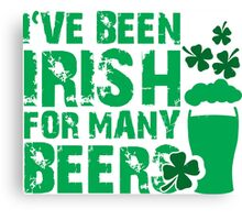 I've been irish for so many beers Canvas Print