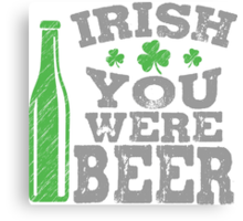 Irish you were beer Canvas Print