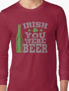 Irish you were beer Long Sleeve T-Shirt