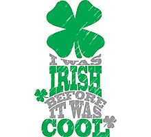 I was irish before it was cool Photographic Print