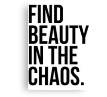 Find Beauty in the Chaos. Canvas Print