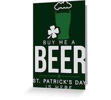 Buy me a beer, St. Patrick's day is here Greeting Card