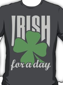 Irish for a day T-Shirt