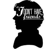 I don't have friends by thephantom1235