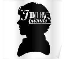 I don't have friends Poster