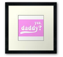 yes, daddy? Framed Print