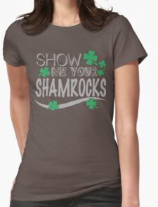 Show me your shamrocks Womens Fitted T-Shirt