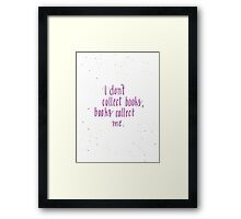 I don't collect books... Framed Print