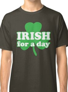 St. Patrick's day: Irish for a day Classic T-Shirt