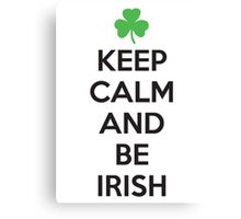Keep calm and be irish Canvas Print