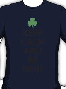 Keep calm and be irish T-Shirt