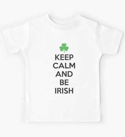 Keep calm and be irish Kids Tee