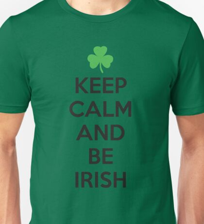 Keep calm and be irish Unisex T-Shirt