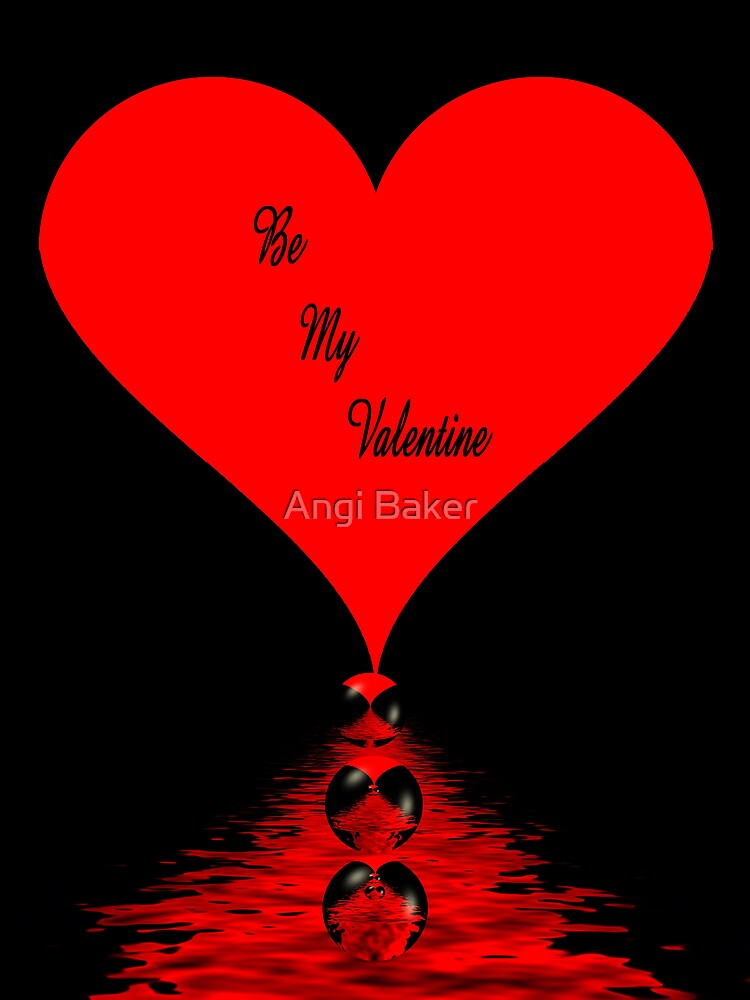 Be My Valentine by Angi Baker
