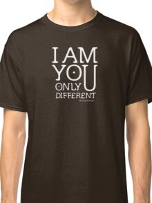I am you, only different. (REMIX) Classic T-Shirt