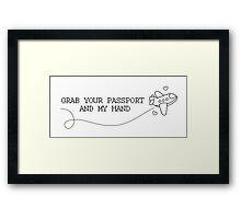 GRAB YOUR PASSPORT & MY HAND Framed Print