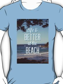 Life is Better at the Beach! T-Shirt