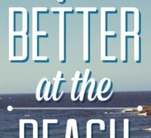Life is Better at the Beach! Sticker