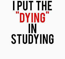 Put Dying In Studying Unisex T-Shirt