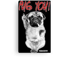 PUG YOU! Canvas Print