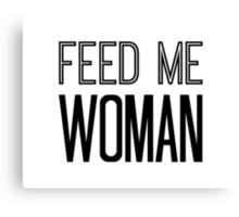 Feed Me Woman Canvas Print