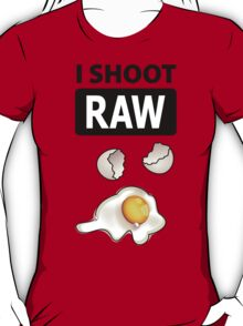 I shoot RAW (egg) T-Shirt