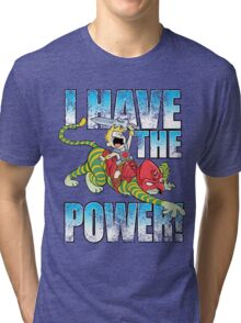 I HAVE THE POWER!!! Tri-blend T-Shirt