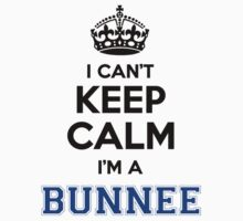 I cant keep calm Im a BUNNEE T-Shirt
