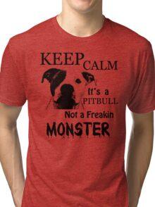 keep calm its a pitbull not a freakin monster Tri-blend T-Shirt
