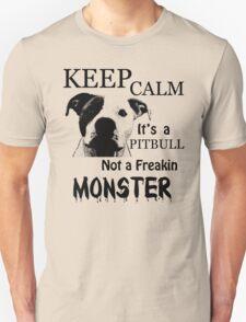 keep calm its a pitbull not a freakin monster Unisex T-Shirt