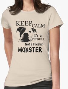 keep calm its a pitbull not a freakin monster Womens Fitted T-Shirt