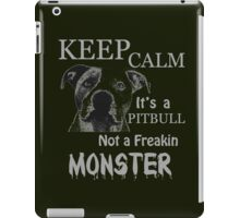 keep calm its a pit bull not a freakin monster iPad Case/Skin