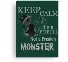 keep calm its a pit bull not a freakin monster Canvas Print