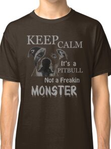 keep calm its a pit bull not a freakin monster Classic T-Shirt