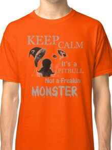 keep calm its a pit bull not a freakin monster Classic T-Shirt