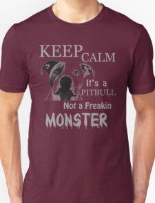 keep calm its a pit bull not a freakin monster Unisex T-Shirt
