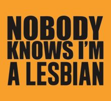 Nobody Knows I'm A Lesbian by PlagueRat
