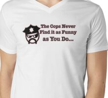 The Cops Never Find it As Funny as You Do... Mens V-Neck T-Shirt
