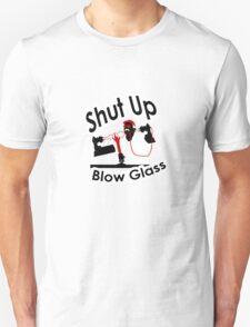 Shut Up & Blow Glass T-Shirt
