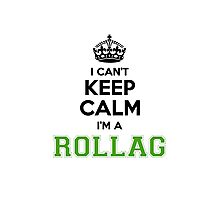 I cant keep calm Im a ROLLAG Photographic Print