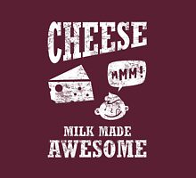 Cheese.....milk made awesome Unisex T-Shirt